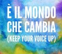 A song for the future – E' il mondo che cambia (Keep your voice up)